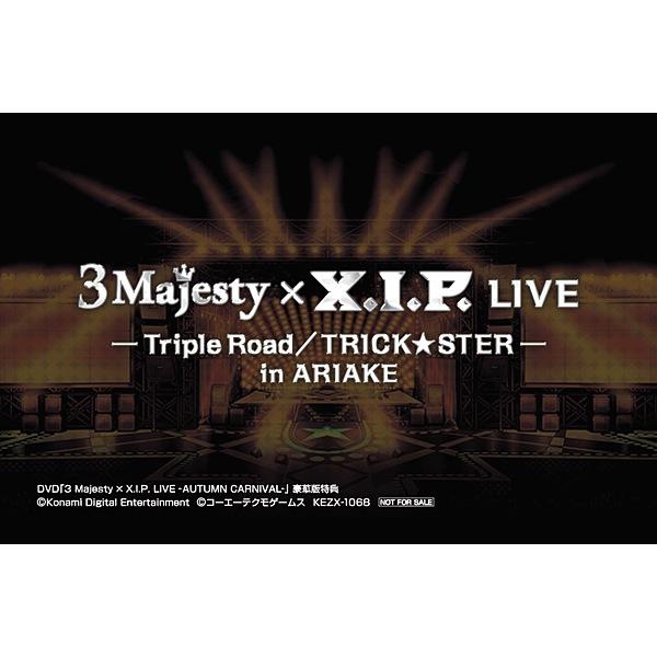 3 Majesty、X.I.P. / 3 Majesty × X.I.P. LIVE -Triple Road/TRICK★STER- in ARIAKE