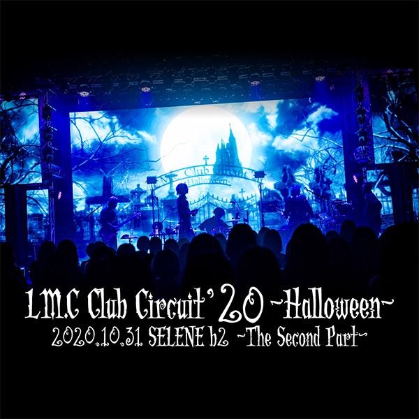 LM.C / LM.C Club Circuit '20 -Halloween- 2020.10.31 SELENE b2 -The Second Part-